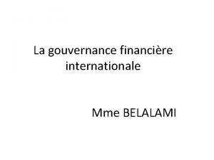 La gouvernance financire internationale Mme BELALAMI La notion