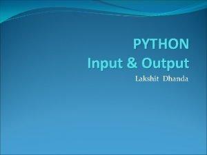 PYTHON Input Output Lakshit Dhanda Output Formatting Python