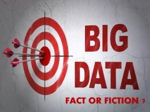 FACT OR FICTION Fact 1 You are Big