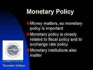 Monetary Policy n Money matters so monetary policy