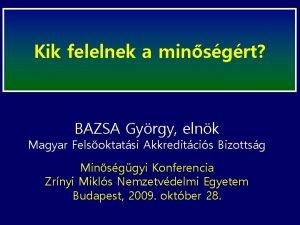 Kik felelnek a minsgrt BAZSA Gyrgy elnk Magyar