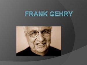 FRANK GEHRY Biografa Naci en Toronto el 28
