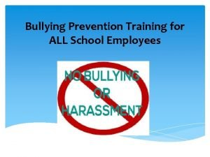 Bullying Prevention Training for ALL School Employees Bullying
