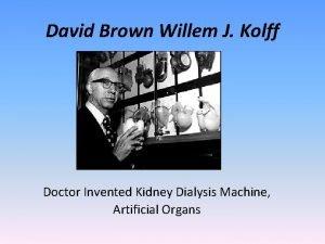 David Brown Willem J Kolff Doctor Invented Kidney