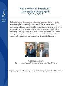Velkommen til basiskurs i universitetspedagogikk 2016 2017 Undervisning