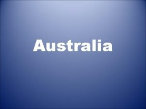 Australia Where is it Australia is a country
