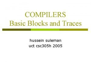 COMPILERS Basic Blocks and Traces hussein suleman uct