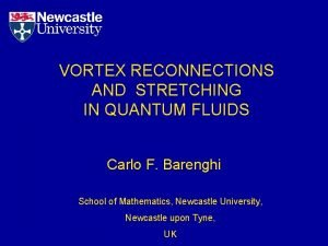 VORTEX RECONNECTIONS AND STRETCHING IN QUANTUM FLUIDS Carlo
