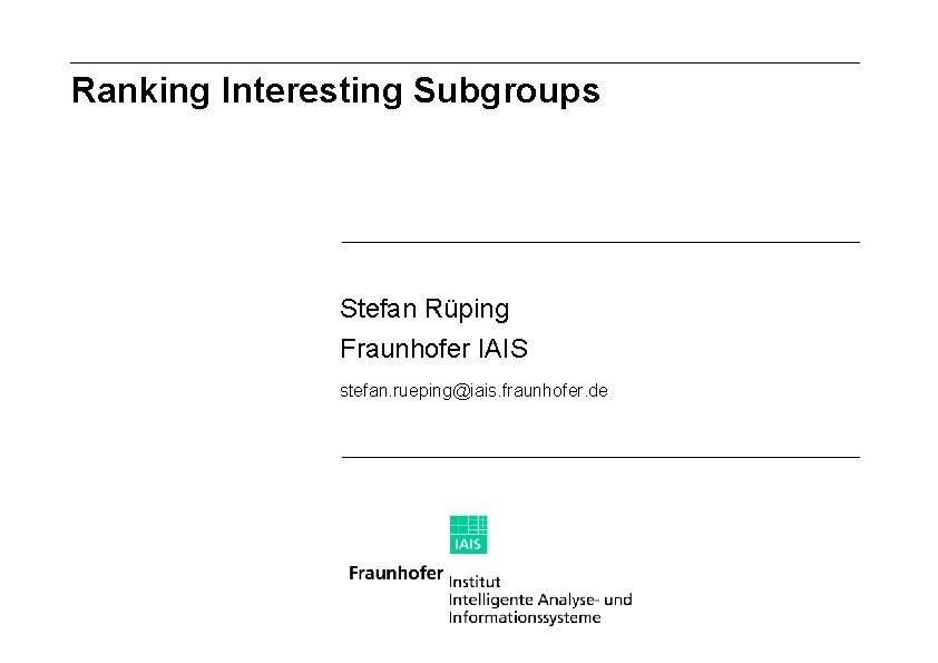 Ranking Interesting Subgroups Stefan Rping Fraunhofer IAIS stefan