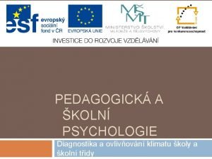 PEDAGOGICK A KOLN PSYCHOLOGIE Diagnostika a ovlivovn klimatu