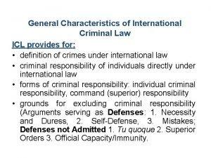 General Characteristics of International Criminal Law ICL provides