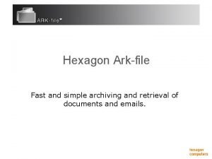 Hexagon Arkfile Fast and simple archiving and retrieval