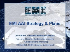 EMI AAI Strategy Plans John White Helsinki Institute