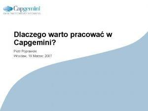 Dlaczego warto pracowa w Capgemini Piotr Poprawski Wrocaw