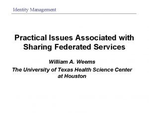 Identity Management Practical Issues Associated with Sharing Federated