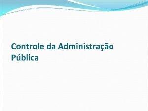 Controle da Administrao Pblica Administrao Pblica A Administrao
