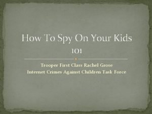 How To Spy On Your Kids 101 Trooper
