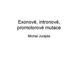 Exonov intronov promotorov mutace Michal Jurajda Zkladn pojmyopakovn