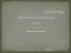 Ophthalmolgy Department Grand Round Case 2 Mahmood J