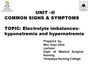 UNIT II COMMON SIGNS SYMPTOMS TOPIC Electrolyte imbalanceshyponatremia