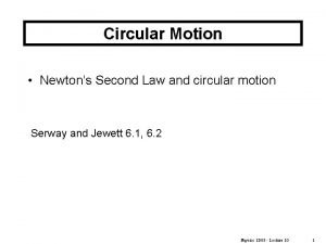 Circular Motion Newtons Second Law and circular motion