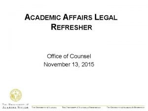 ACADEMIC AFFAIRS LEGAL REFRESHER Office of Counsel November