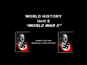WORLD HISTORY Unit 8 WORLD WAR II WORLD