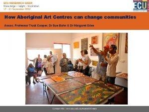 How Aboriginal Art Centres can change communities Assoc
