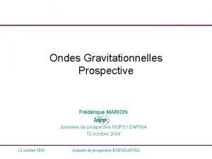 Ondes Gravitationnelles Prospective Frdrique MARION Journes de prospective