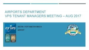 AIRPORTS DEPARTMENT VPS TENANT MANAGERS MEETING AUG 2017