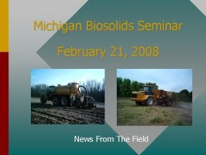 Michigan Biosolids Seminar February 21 2008 News From