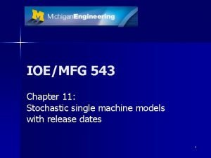 IOEMFG 543 Chapter 11 Stochastic single machine models