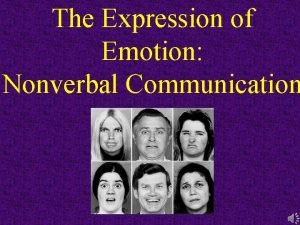 The Expression of Emotion Nonverbal Communication Nonverbal Communication