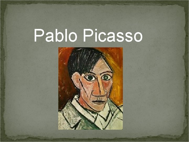 Pablo Picasso Early Years Pablo Picasso in 1881