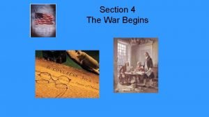 Section 4 The War Begins Colonial Leaders Emerge