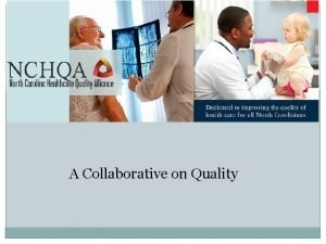 A COLLABORATIVE ON QUALITY A Collaborative on Quality