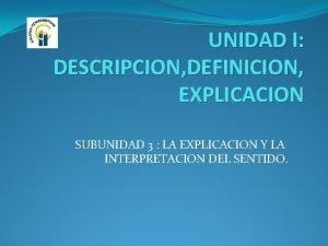 UNIDAD I DESCRIPCION DEFINICION EXPLICACION SUBUNIDAD 3 LA