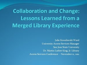 Collaboration and Change Lessons Learned from a Merged