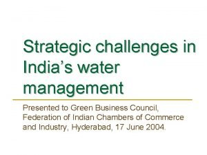 Strategic challenges in Indias water management Presented to