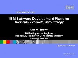 IBM Software Group IBM Software Development Platform Concepts