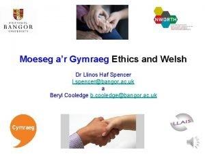 Moeseg ar Gymraeg Ethics and Welsh Dr Llinos