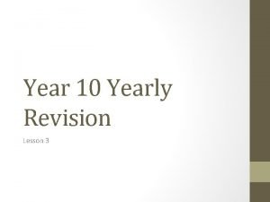 Year 10 Yearly Revision Lesson 3 Todays lesson