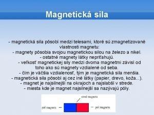 Magnetick sila magnetick sila psob medzi telesami ktor