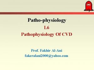 Pathophysiology L 6 Pathophysiology Of CVD Prof Fakhir