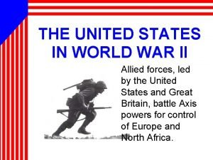 THE UNITED STATES IN WORLD WAR II Allied