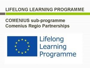 LIFELONG LEARNING PROGRAMME COMENIUS subprogramme Comenius Regio Partnerships