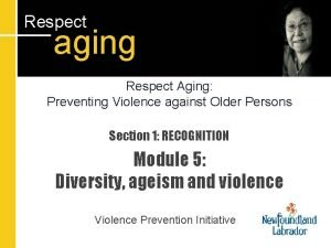 Respect aging Respect Aging Preventing Violence against Older