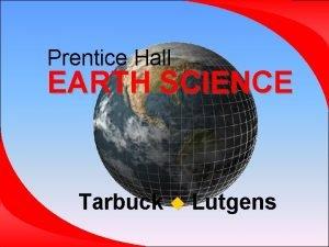 Prentice Hall EARTH SCIENCE Tarbuck Lutgens 4 1