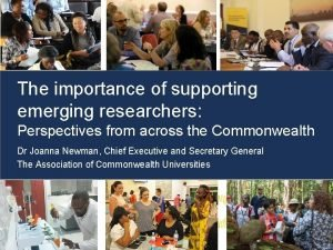 The importance of supporting emerging researchers Perspectives from