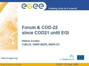 Enabling Grids for Escienc E Forum COD22 since